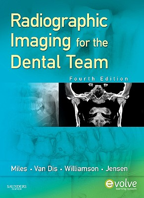 Radiographic Imaging for the Dental Team By Miles, Dale A./ Van Dis, Margot L./ Williamson, Gail F./ Jensen, Catherine W.